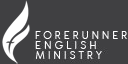 FORERUNNER ENGLISH MINISTRY